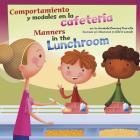Comportamiento Y Modales En La Cafetería/Manners in the Lunchroom (Asi Debemos Ser!/Way To Be! (Library)) Cover Image