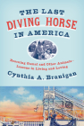 The Last Diving Horse in America: Rescuing Gamal and Other Animals--Lessons in Living and Loving Cover Image