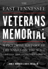 The East Tennessee Veterans Memorial: A Pictorial History of the Names on the Wall, Their Service, and Their Sacrifice Cover Image