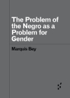 The Problem of the Negro as aProblem for Gender (Forerunners: Ideas First) Cover Image