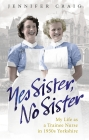Yes Sister, No Sister: My Life as a Trainee Nurse in 1950s Yorkshire Cover Image