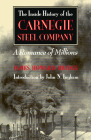 The Inside History of the Carnegie Steel Company: A Romance of Millions Cover Image