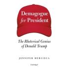 Demagogue for President Lib/E: The Rhetorical Genius of Donald Trump Cover Image
