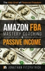 Amazon FBA Mastery Coaching & Passive Income: The Holy Grail of Financial Freedom Cover Image
