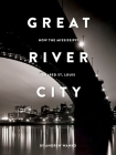 Great River City: How the Mississippi Shaped St. Louis Cover Image