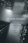 Religion Explained: The Evolutionary Origins of Religious Thought Cover Image