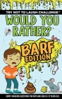 Try Not to Laugh Challenge - Would Your Rather? Barf Edition: Vomit-Inducing Questions for Boys and Girls (6, 7, 8, 9, 10, 11, and 12 Years Old Kids) Cover Image