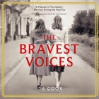 The Bravest Voices Lib/E: A Memoir of Two Sisters' Heroism During the Nazi Era Cover Image