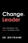 Change. Leader: The changes you need to make first Cover Image