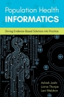 Population Health Informatics: Driving Evidence-Based Solutions Into Practice Cover Image