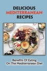 Delicious Mediterranean Recipes: Benefits Of Eating On The Mediterranean Diet: Easy-To-Make Mediterranean Diet Recipes Cover Image