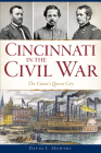 Cincinnati in the Civil War: The Union's Queen City Cover Image
