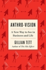Anthro-Vision: A New Way to See in Business and Life Cover Image