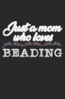 Just A Mom Who Loves Beading: A5 Notizbuch, 120 Seiten gepunktet punktiert, Mutter Mama Perlenstickerei Sticken Stickerei Stickarbeit Perlen Perle H Cover Image