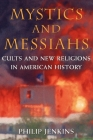 Mystics and Messiahs: Cults and New Religions in American History Cover Image