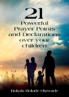 21 Powerful Prayers and Declarations for Your Children: Seeing God's Grace Work for Your Children. Cover Image
