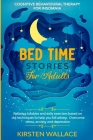 Bedtime Stories for Adults-Cognitive Behavioural Therapy for Insomnia: Relaxing Lullabies and Daily Exercises Based on Cbt Techniques to Help you Fall Cover Image