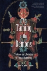 The Taming of the Demons: Violence and Liberation in Tibetan Buddhism Cover Image