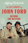 The Lost Worlds of John Ford: Beyond the Western (Cinema and Society) Cover Image