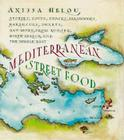 Mediterranean Street Food: Stories, Soups, Snacks, Sandwiches, Barbecues, Sweets, and More, from Europe, North Africa, and the Middle East Cover Image