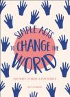 Simple Acts to Change the World: 500 Ways to Make a Difference Cover Image
