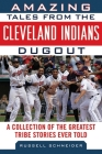 Amazing Tales from the Cleveland Indians Dugout: A Collection of the Greatest Tribe Stories Ever Told Cover Image