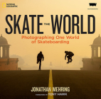 Skate the World: Photographing One World of Skateboarding Cover Image