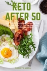Keto After 50: Easy Anti-Inflammatory Recipes To Lose Belly Fat And Increase Your Energy + Free Ketogenic meal plan Cover Image