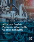 A Practical Guide to Piping and Valves for the Oil and Gas Industry Cover Image