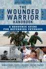 The Wounded Warrior Handbook: A Resource Guide for Returning Veterans, Updated Second Edition (Military Life #6) Cover Image