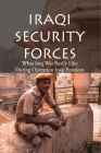 Iraqi Security Forces: What Iraq Was Really Like During Operation Iraqi Freedom: Iraqi Security Forces Structure Cover Image