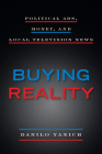 Buying Reality: Political Ads, Money, and Local Television News (Donald McGannon Communication Research Center's Everett C. P) Cover Image