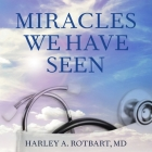 Miracles We Have Seen Lib/E: America's Leading Physicians Share Stories They Can't Forget Cover Image