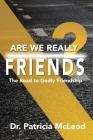 Are We Really Friends?: The Road to Godly Friendship! Cover Image
