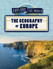 The Geography of Europe (Explore the World) Cover Image