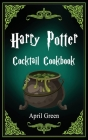 Harry Potter Cocktail Cookbook: 40 Amazing and Extraordinary Drink Recipes Inspired By The Wizarding World Of Harry Potter. Cover Image