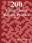 200 Crazy Clever Kakuro Puzzles - Volume 2 Cover Image