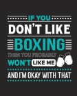 If You Don't Like Boxing Then You Probably Won't Like Me and I'm OK With That: Boxing Gift for People Who Love to Box - Funny Saying with Graphics Cov Cover Image