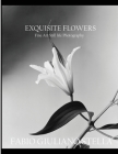 Exquisite Flowers: Fine Art Still Life Photography Cover Image
