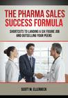 The Pharma Sales Success Formula: Shortcuts to Landing a Six Figure Job and Outselling Your Peers Cover Image