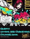 Graffiti Letters and Characters Coloring Book: A must have graffiti book for your street art kit - Adults, Teens & Kids Cover Image