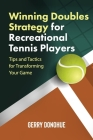 Winning Doubles Strategy for Recreational Tennis Players: Tips and Tactics to Transform Your Game Cover Image