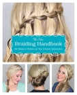 The New Braiding Handbook: 60 Modern Twists on the Classic Hairstyle Cover Image