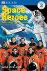 DK Readers L3: Space Heroes: Amazing Astronauts (DK Readers Level 3) Cover Image