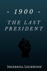 1900 - The Last President Cover Image