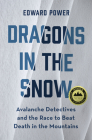 Dragons in the Snow: Avalanche Detectives and the Race to Beat Death in the Mountains Cover Image