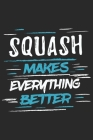 Squash Makes Everything Better: Funny Cool Squash Journal - Notebook - Workbook - Diary - Planner-6x9 - 120 Quad Paper Pages With An Awesome Comic Quo Cover Image