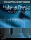 Intellectual Property and Open Source: A Practical Guide to Protecting Code Cover Image
