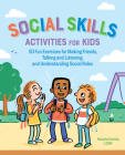 Social Skills Activities for Kids: 50 Fun Exercises for Making Friends, Talking and Listening, and Understanding Social Rules Cover Image