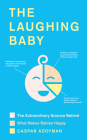 The Laughing Baby: The Extraordinary Science Behind What Makes Babies Happy Cover Image